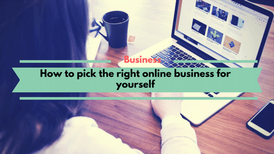 How to pick the right online business
