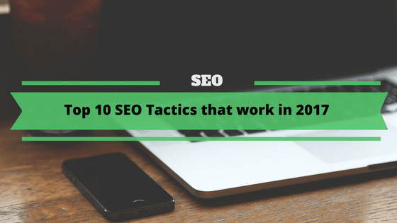 Top SEO Tactics that work in 2017