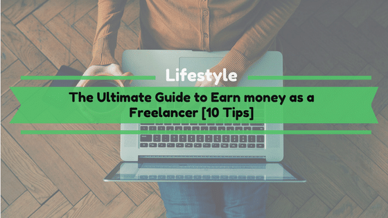 The Ultimate Guide to Earn money as a Freelancer [10 Tips]