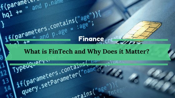 What is FinTech and Why Does it Matter?