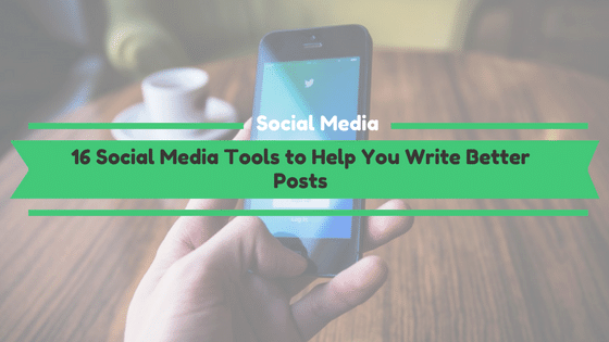 Social Media tools to help you write better posts