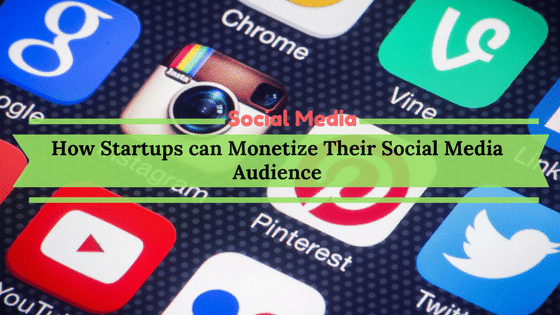 How Startups can Monetize Their Social Media Audience