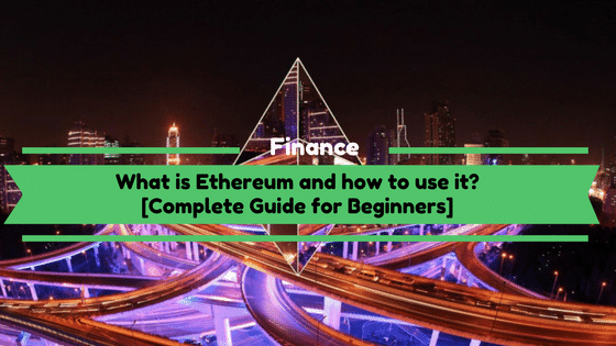What is Ethereum and how to use it? [Complete Beginners Guide]