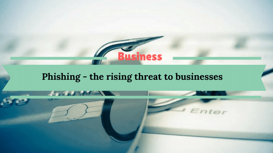 Phishing – the rising threat to businesses