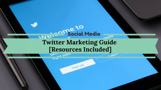Twitter Marketing Guide [Resources included]
