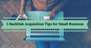 5 Backlink Acquisition Tips for Small Business