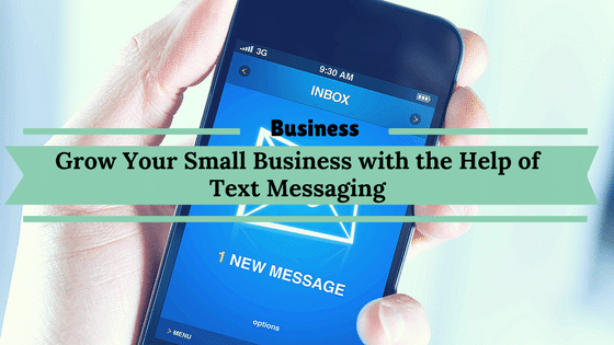 Grow Your Small Business with the Help of Text Messaging