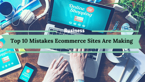 Top 10 Mistakes Ecommerce Websites Owners Are Making