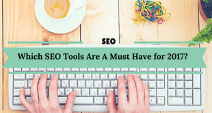 Which SEO Tools Are A Must Have for 2017?