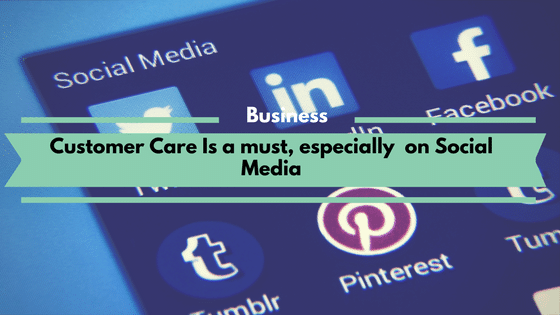 Customer Care Is a must, especially on Social Media