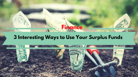 3 Interesting Ways to Use Your Surplus Funds