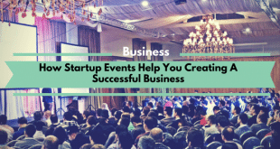 How Startup Events Help You Creating A Successful Business