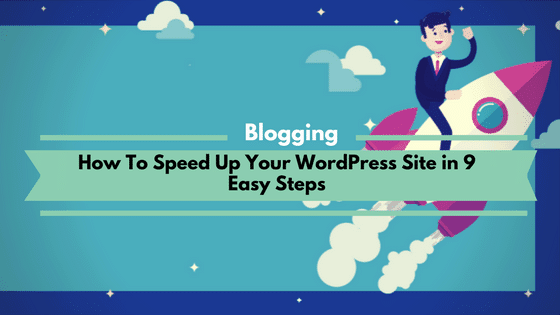 How To Speed Up Your best managed WordPress hosting Site in 9 Easy Steps