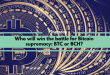 Who will win the battle for Bitcoin supremacy: BTC or BCH?