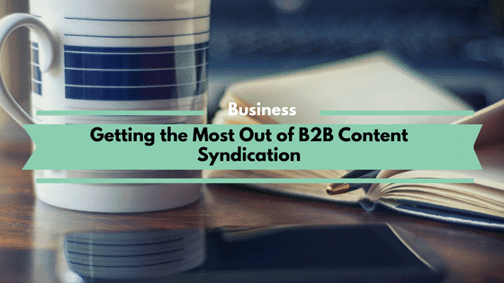 Getting the Most Out of B2B Content Syndication
