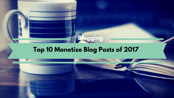 Top 10 Monetize Blog Posts of 2017