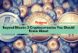 Beyond Bitcoin: 3 Cryptocurrencies You Should Know About