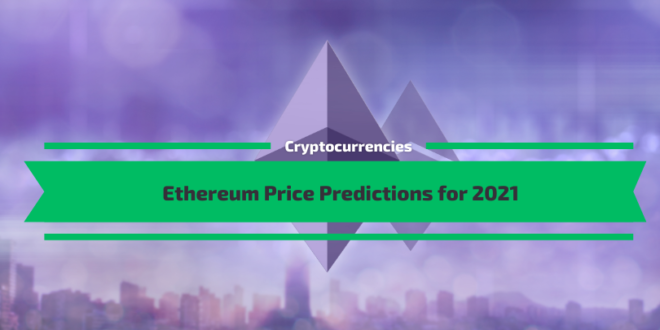 Ethereum Price Prediction for 2021