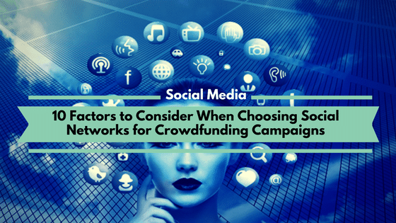 10 Factors to Consider When Choosing Social Networks for Crowdfunding Campaigns