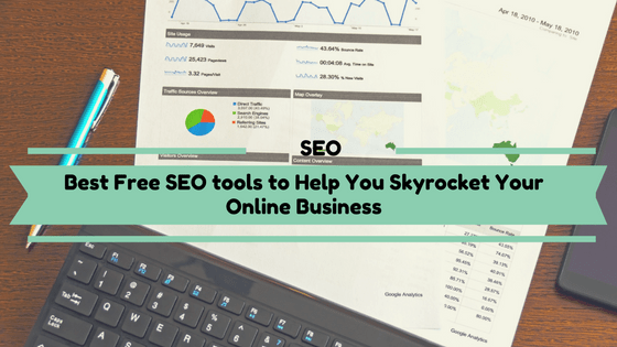 Best Free SEO tools to Help You Skyrocket Your Online Business