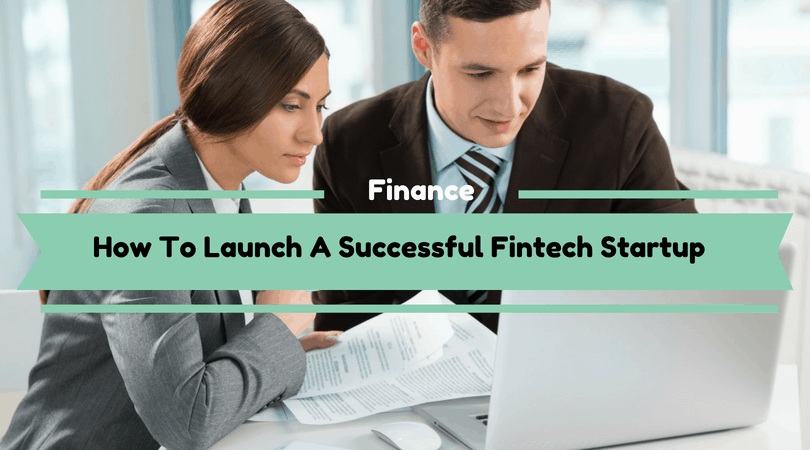 How To Launch A Successful Fintech Startup