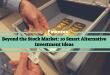 Beyond the Stock Market: 10 Smart Alternative Investment Ideas