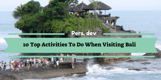 10 Top Activities To Do When Visiting Bali