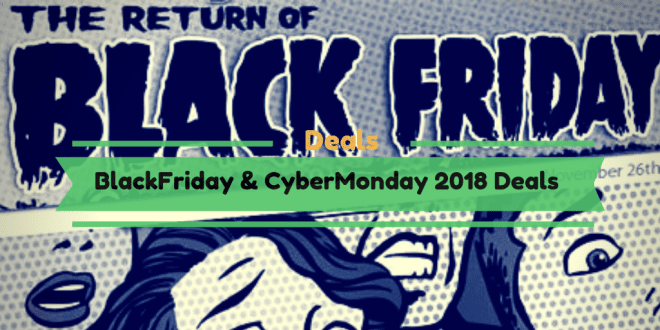 BlackFriday & CyberMonday 2018 Deals