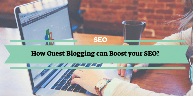 How Guest Blogging can Boost SEO?