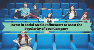 Invest in Social Media Influencers to Boost the Popularity of Your Company