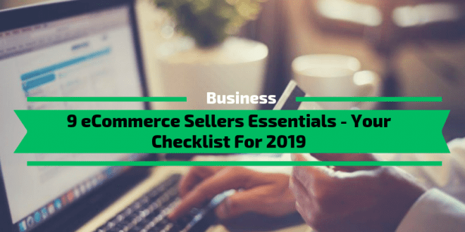 9 eCommerce Sellers Essentials - Your Checklist For 2019