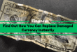 Find Out How You Can Replace Damaged Currency Instantly