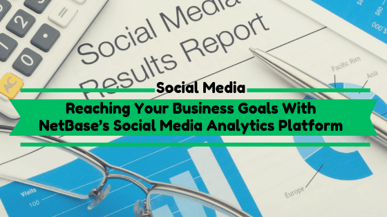 Reaching Your Business Goals With NetBase's Social Media Analytics Platform