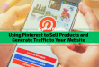 Using Pinterest to Sell Products and Generate Traffic to Your Website