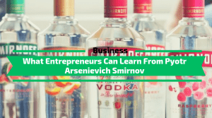 What Entrepreneurs Can Learn From Pyotr Arsenievich Smirnov