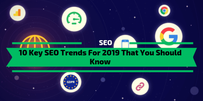 10 Key SEO Trends For 2019 That You Should Know
