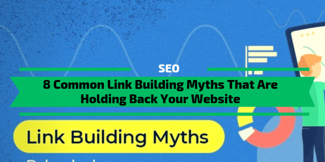 8 Common Link Building Myths That Are Holding Back Your Website