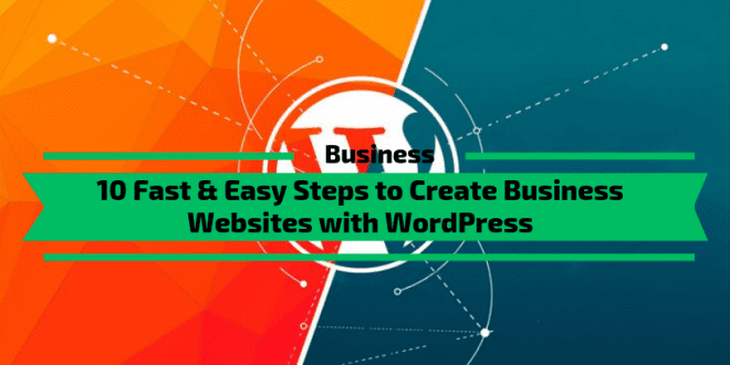 10 Fast & Easy Steps to Create Business Website with WordPress