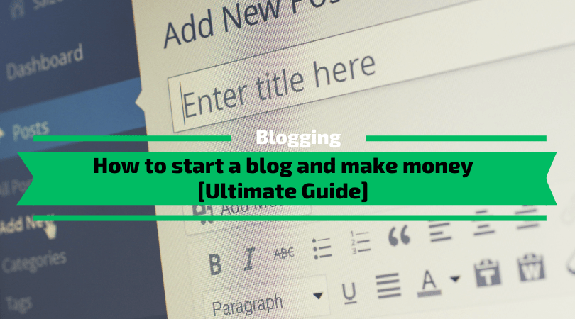 How a start a blog [Ultimate Guide]