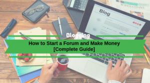How to start a blog and make money in 2020 [Ultimate Guide]