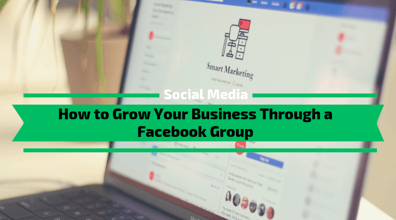 How to Grow Your Business Through a Facebook Group