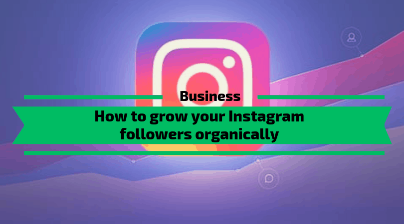How to grow your Instagram followers organically