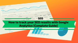 How to track your SEO results with Google Analytics - Complete Guide