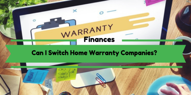 Can I Switch Home Warranty Company?