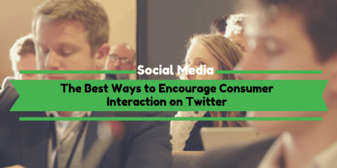 Encourage Consumer Interaction on Twitter