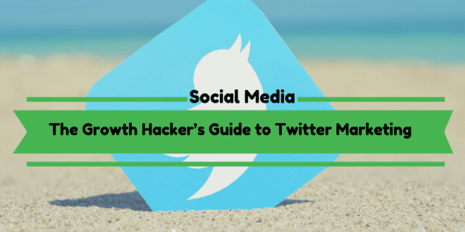 The Growth Hacker's Guide to Twitter Marketing