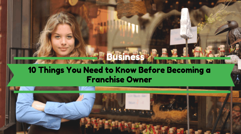 Need to Know Thinking of Becoming a Franchise Owner