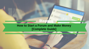 How to Start a Forum and Make Money in 2020 [Complete Guide]
