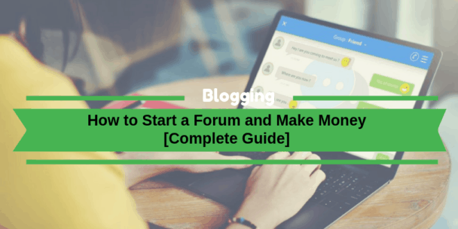 How to Start a Forum and Make Money in 2021 [Complete Guide]