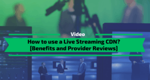 How to use a Live Streaming CDN? [Benefits and Provider Reviews]